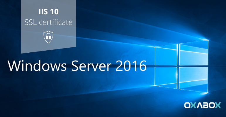 Comment installer un certificat SSL sur WINDOWS SERVER 2016 (IIS 10)