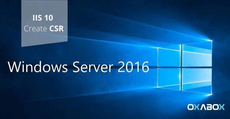 Comment générer un CSR sous Windows Server 2016 (IIS 10)